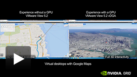 Google Maps Video: CPU only vs. GRID K2 with VMware Horizon View 5.3