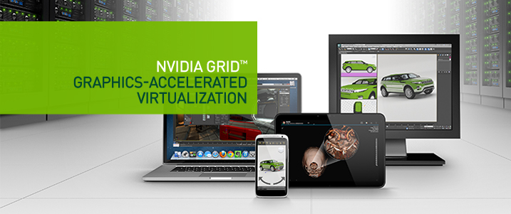 NVIDIA Grid. Graphics-Accelerated Virtualization.