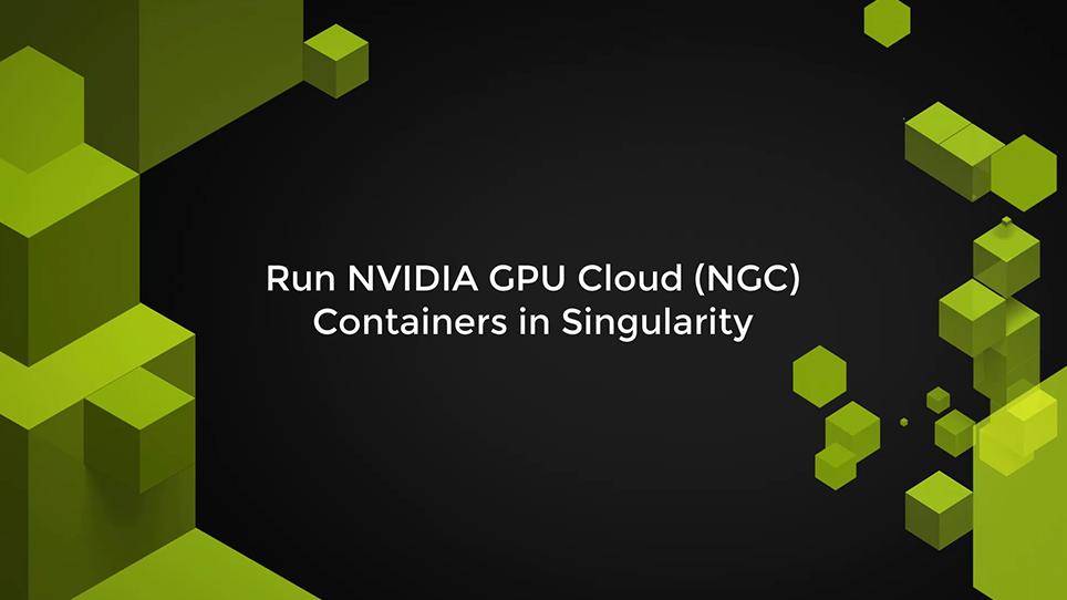Run NVIDIA GPU Cloud Containers in Singularity