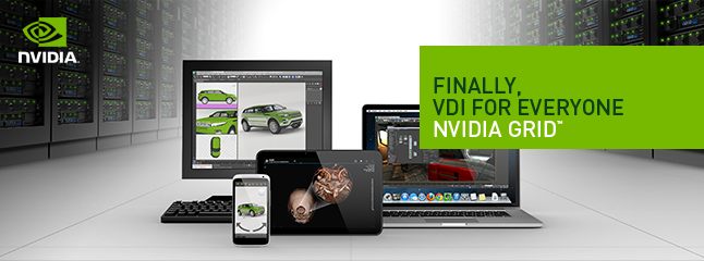 Finally, VDI for everyone - NVIDIA GRID™