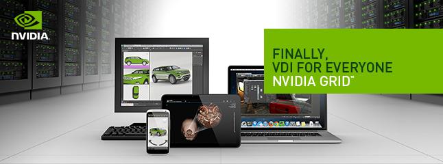 Finally, VDI for everyone - NVIDIA GRID™