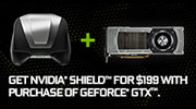 GET $50 OFF NVIDIA® SHIELD™, PLUS A GAME, WITH GEFORCE® GTX™.