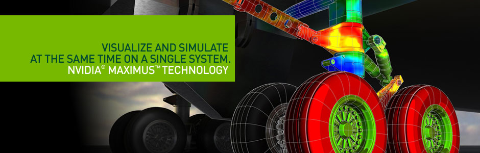 Visualize and Simulate at the same time on a Single System. NVIDIA® Maximus™ Technology