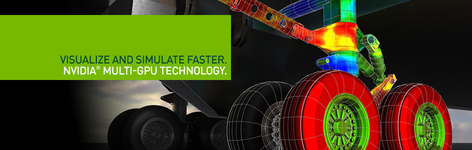 Visualize and Simulate Faster with NVIDIA Multi-GPU Technology