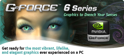 GeForce 6 Series - Graphics to Drench Your Senses
