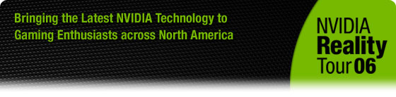 NVIDIA Reality Tour 06 - Bringing the Latest NVIDIA Technology to Gaming Enthusiasts across North America