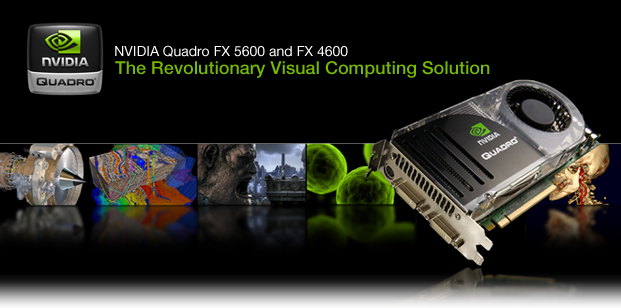NVIDIA Quadro FX 5600 and 4600|NVIDIA